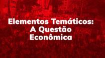 Elementos Temáticos: A Questão Econômica