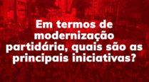 Em termos de modernização partidária, quais são as principais iniciativas?