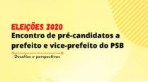 Eleições 2020 – Encontro de pré-candidatos a prefeito e vice-prefeito do PSB